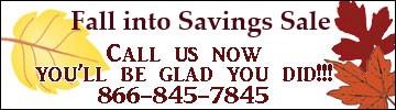 Fall into Savings Sale Call Us Now 866-845-7845
