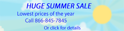 Huge Summer Sale Lowest Prices of the Year Call 866-845-7845